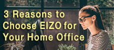 3 Reasons to Choose EIZO for Your Home Office